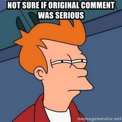 Futurama Fry - Not sure if original comment was serious