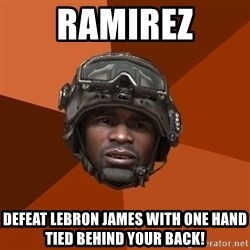 Sgt. Foley - RaMirez Defeat lebron james With one hand tied behind Your back!