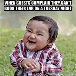 evil toddler kid2 - when Guests complain they can't book their LNR on a Tuesday night