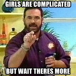 Badass Billy Mays - girls are complicated but wait theres more