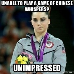 McKayla Maroney Not Impressed - unable to play a game of chinese whispers? unimpressed