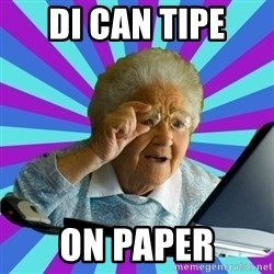 old lady - DI cAn tipe  On paper