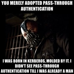 Bane Meme - You merely adopted Pass-Through Authentication I was born in Kerberos, molded by it. I didn't see Pass-through Authentication till I was already a man