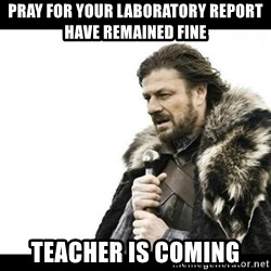 Winter is Coming - pray for your laboratory report have remained fine teacher is coming