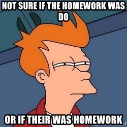 Futurama Fry - Not sure if the homework was  do Or if their was homework