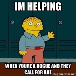 Ralph Wiggum - IM HELPING When youre a rogue and they call for aoe