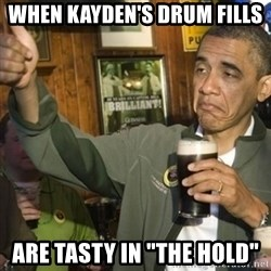 """THUMBS UP OBAMA - When KAYDEN's drum fills Are tasty in """"The Hold"""""""
