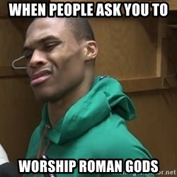 Russell Westbrook - When people ask you to worship roman gods