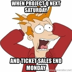 Fry Panic - When Project Q neXt saturday And Ticket sales end monday