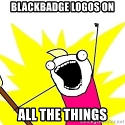 X ALL THE THINGS - Blackbadge logos on All the things