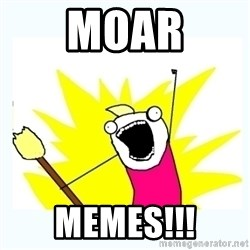 All the things - moar memes!!!