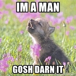 Baby Insanity Wolf - Im a man GOsh darn it