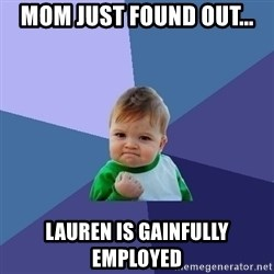 Success Kid - Mom just found Out... lauren is gainfully EmplOyed