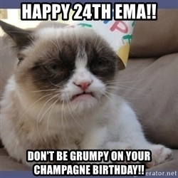 Birthday Grumpy Cat - Happy 24th Ema!! Don't be grumpy on your champagne birthday!!