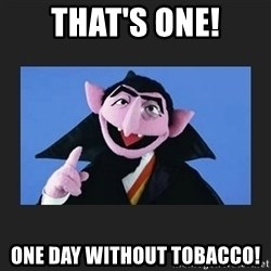 The Count from Sesame Street - That's one! one day without tobacco!