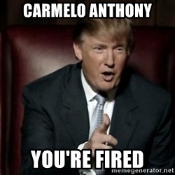 Donald Trump - Carmelo ANTHONY YOU'RE FIRED