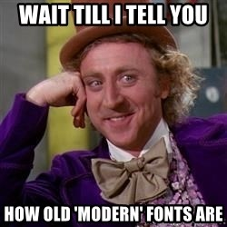 WillyWonka - Wait till i tell you How old 'modern' fonts are