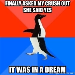 Socially Awesome Awkward Penguin - Finally asked my crush oUt she said yes  It was in a dream