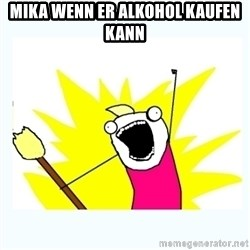 All the things - mika wenn er alkohol kaufen kann