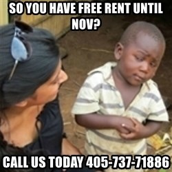 Skeptical african kid  - So you have free rent until Nov? call us today 405-737-71886
