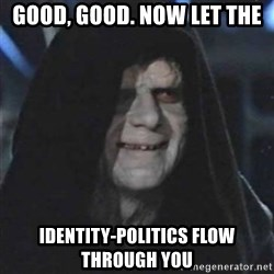 Sith Lord - good, good. now let the identity-politics flow through you