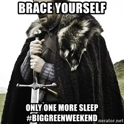Sean Bean Game Of Thrones - Brace yOurself Only one more sleep #biggreenweekend