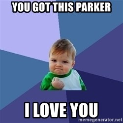 Success Kid - You got this parker I love you