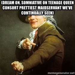 Ducreux - (Dream on, somniative on teenage queen consort prettiest maidservant we've continually seen)