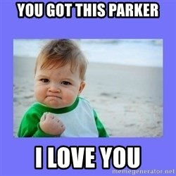 Baby fist - you got this parker i love you