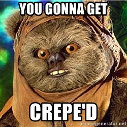 Rape Ewok - you gonna get crepe'd
