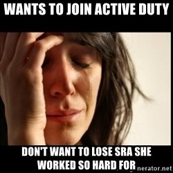 First World Problems - Wants to join active duty Don't want to lose SRa she worked so hard for