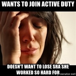 crying girl sad - Wants to join ACTIVE duty Doesn't want to Lose sra she WORKED SO hard for