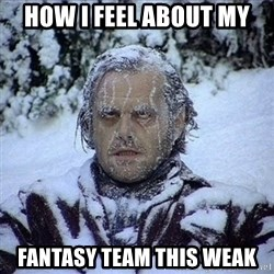 Frozen Jack - How i feel about my FaNtasy team this weak