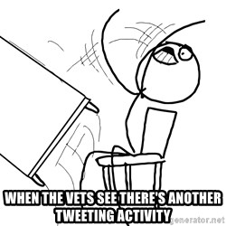 Desk Flip Rage Guy - When the vets see there's another tweeting activity