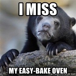 Confession Bear - i misS My easy-baKe oVen