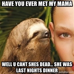 The Rape Sloth - Have you ever met my mama  Well u cant shes dead... she was last nights dinner