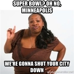 strong independent black woman asdfghjkl - Super Bowl? Oh no, Minneapolis  We're gonna shut your city down