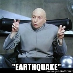 "dr. evil quotation marks - ""EARTHQUAKE"""