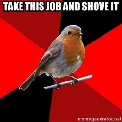 Retail Robin - take this job and shove it