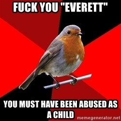 """Retail Robin - fuck you """"everett"""" you must have been abused as a child"""