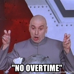 "Dr. Evil Air Quotes - ""No overtime"""