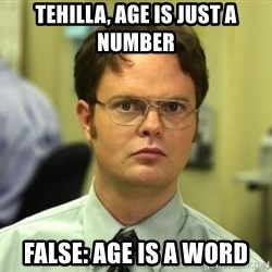 Dwight Meme - Tehilla, age is just a number False: age is a word