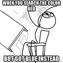 Desk Flip Rage Guy - when you search the color red but got blue INSTEAD
