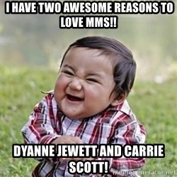 evil toddler kid2 - I have two awesome reasons to love MMS!! Dyanne Jewett and Carrie Scott!