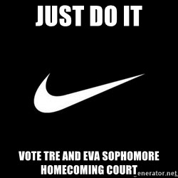 Nike swoosh - Just do it Vote Tre and Eva sophomore homecoming court