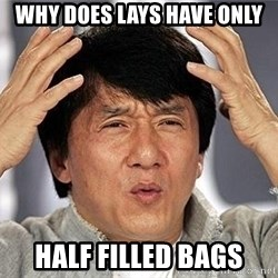 Confused Jackie Chan - Why does lays have only  Half filled bags