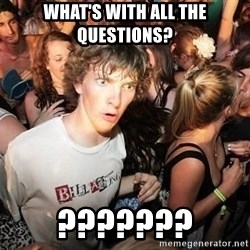 Sudden Realization Ralph - What's with all the quEstions? ???????