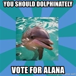 Dyscalculic Dolphin - You should dolphinately Vote for Alana