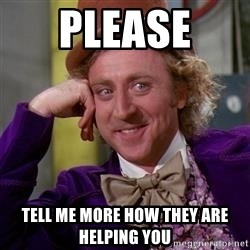 WillyWonka - Please  tell me more how they are helping you