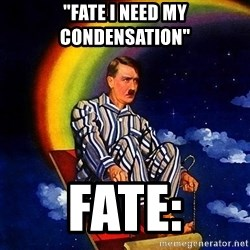 "Bed Time Hitler - ""fate i need my condensation"" fate:"